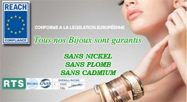 Garanti 100% conforme à la législation europeenne REACH: SANS NICKEL SANS PLOMB SANS CADMIUM